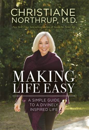 Christiane Northrup Making Life Easy A Simple Guide To A Divinely Inspired Life