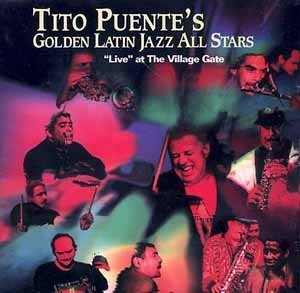 "Tito Puente Latin Jazz All Stars Live At The Village Gate ""live"" At The Village Gate"