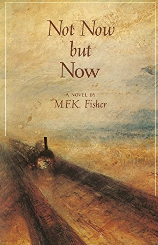 M. F. K. Fisher Not Now But Now