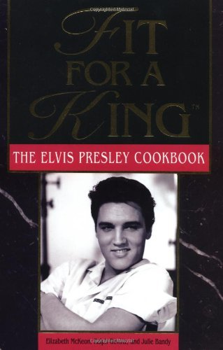 Elizabeth Mckeon Fit For A King The Elvis Presley Cookbook
