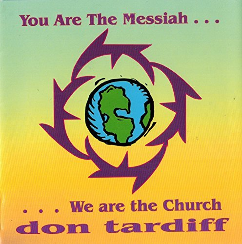 Don Tardiff You Are The Messiah We Are The Church