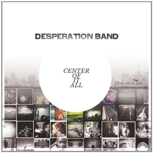 Desperation Band Center Of It All