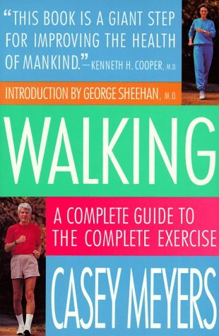 Casey Meyers Walking A Complete Guide To The Complete Exercise