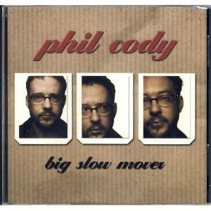 Phil Cody Big Slow Mover