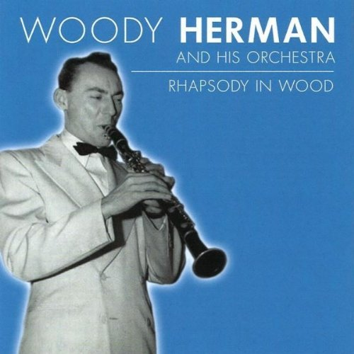 Woody & His Orchestra Herman Rhapsody In Wood