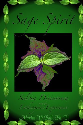 Martin W. Ball Sage Spirit Salvia Divinorum And The Entheogenic