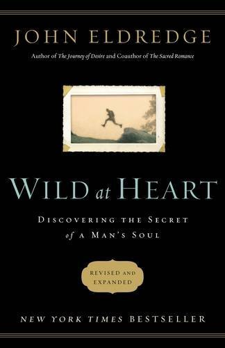 john-eldredge-wild-at-heart-revised-updated-discovering-the-secret-of-a-mans-soul