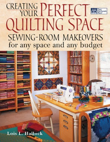Lois L. Hallock Creating Your Perfect Quilting Space Sewing Room Makeovers For Any Space And Any Budge