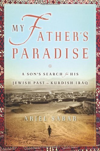 ariel-sabar-my-fathers-paradise-a-sons-search-for-his-jewish-past-in-kurdish-ira