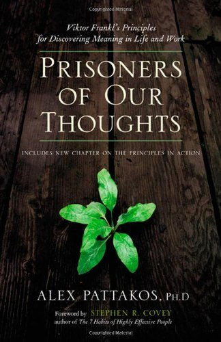 Alex Pattakos Prisoners Of Our Thoughts Viktor Frankl's Principles For Discovering Meanin