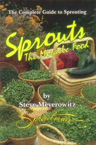 Steve Meyerowitz Sprouts The Miracle Food The Complete Guide To Sprouting 0006 Edition;revised