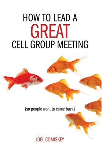 joel-comiskey-how-to-lead-a-great-cell-group-meeting-so-people-want-to-come-back