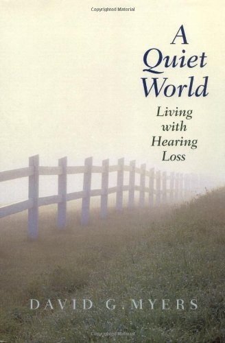 David G. Myers A Quiet World Living With Hearing Loss