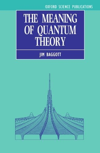 Jim Baggott The Meaning Of Quantum Theory A Guide For Students Of Chemistry And Physics