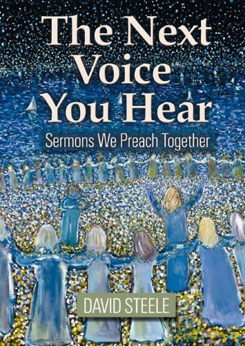 David Steele The Next Voice You Hear Sermons We Preach Together