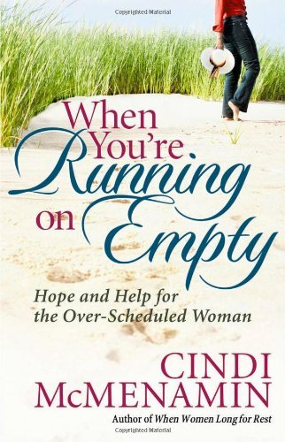 Cindi Mcmenamin When You're Running On Empty Hope And Help For The Over Scheduled Woman