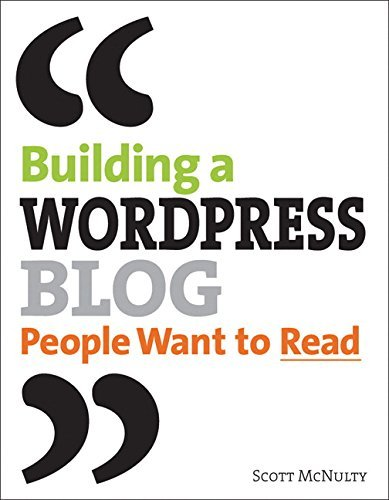 Scott Mcnulty Building A Wordpress Blog People Want To Read