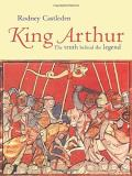 King Arthur The Truth Behind The Legend