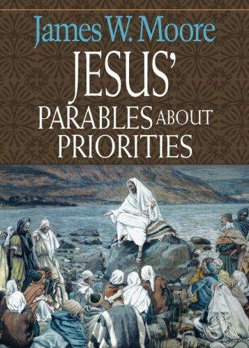 James W. Moore Jesus' Parables About Priorities
