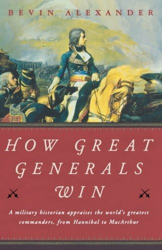 Bevin Alexander How Great Generals Win