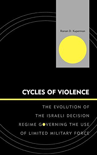 Ranan D. Kuperman Cycles Of Violence The Evolution Of The Israeli Decision Regime Gove