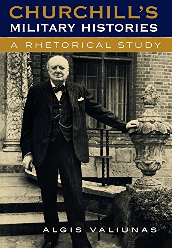 Algis Valiunas Churchill's Military Histories A Rhetorical Study