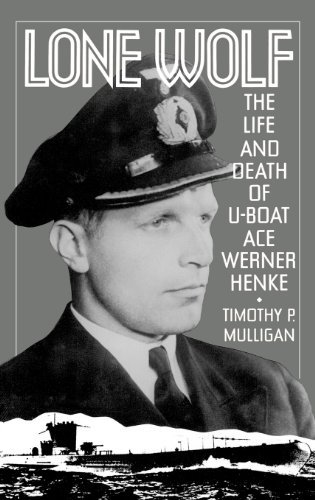 Timothy Mulligan Lone Wolf The Life And Death Of U Boat Ace Werner Henke