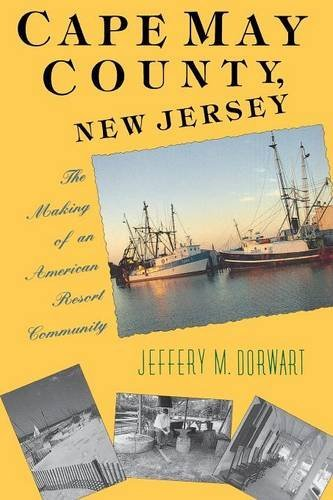 Jeffery M. Dorwart Cape May County New Jersey The Making Of An American Resort Community First Edition