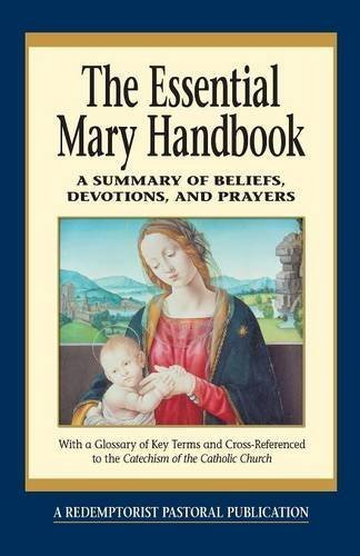Redemptorist Pastoral Publication Essential Mary Handbook A Summary Of Beliefs Devotions And Prayers
