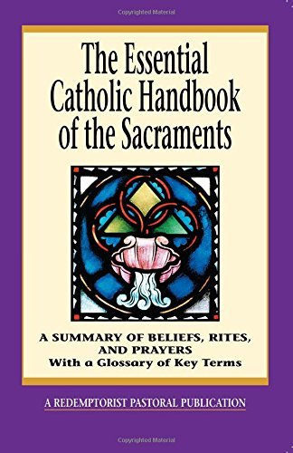 Redemptorist Pastoral Publication The Essential Catholic Handbook Of The Sacraments A Summary Of Beliefs Rites And Prayers