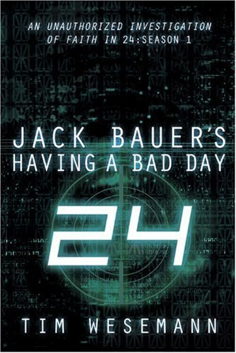 Tim Wesemann Jack Bauer's Having A Bad Day An Unauthorized Inv
