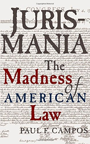Paul F. Campos Jurismania The Madness Of American Law