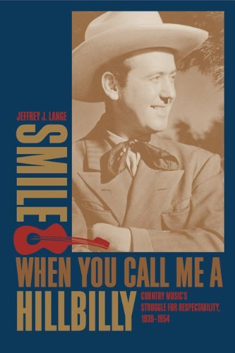 Jeffrey J. Lange Smile When You Call Me A Hillbilly Country Music's Struggle For Respectability 1939