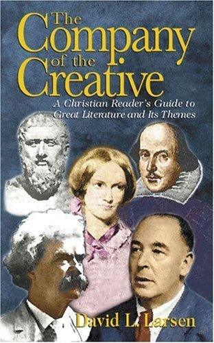 David L. Larsen The Company Of The Creative A Christian Reader's Guide To Great Literature An