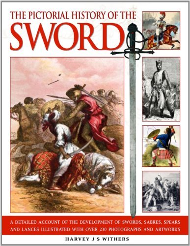 Harvey J. S. Withers The Pictorial History Of The Sword A Detailed Account Of The Development Of Swords