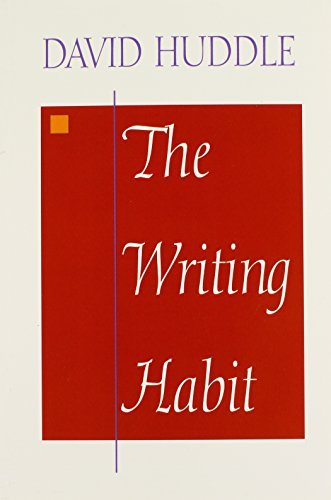 David Huddle The Writing Habit