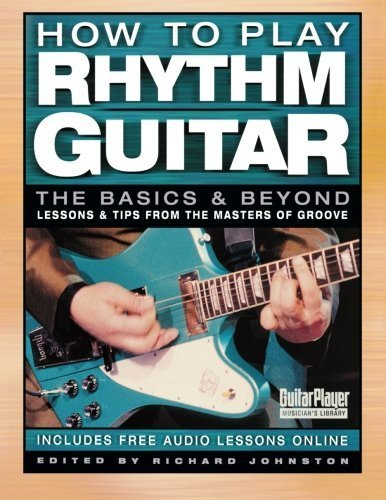 Richard Johnston How To Play Rhythm Guitar The Basics And Beyond