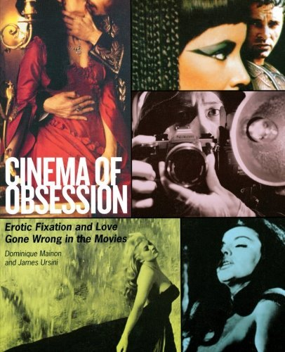 Dominique Mainon Cinema Of Obsession Erotic Fixation And Love Gone Wrong In The Movies