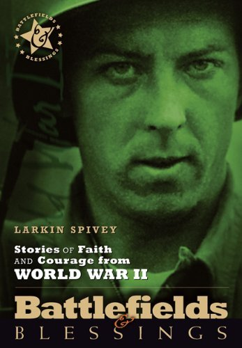 Larkin Spivey Stories Of Faith & Courage From World War Ii