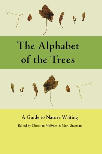 Christian Mcewen The Alphabet Of The Trees A Guide To Nature Writing
