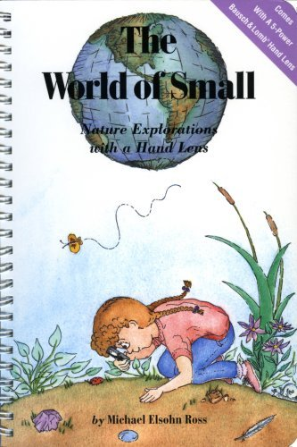 Michael Elsohn Ross World Of Small The Nature Explorations With A Hand Lens