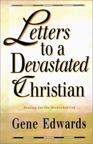 Gene Edwards Letters To A Devastated Christian Healing For The Brokenhearted