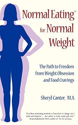 Sheryl Canter Normal Eating For Normal Weight The Path To Freedom From Weight Obsession And Foo