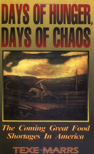 Texe Marrs Days Of Hunger Days Of Chaos The Coming Great Food Shortages In America