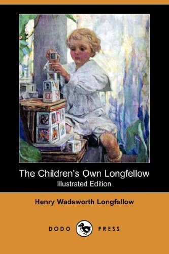 Henry Wadsworth Longfellow The Children's Own Longfellow (illustrated Edition