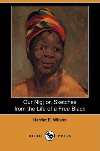 Harriet E. Wilson Our Nig; Or Sketches From The Life Of A Free Blac