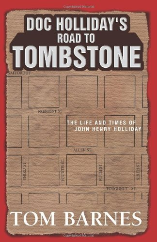 Tom Barnes Doc Holliday's Road To Tombstone The Life And Times Of John Henry Holliday
