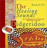Dick De Ruiter Healing Sounds Of The Didgeridoo An Invitation To A Personal Spiritual Journey
