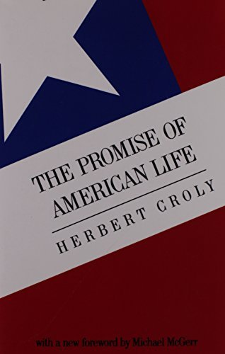 Herbert Croly The Promise Of American Life Imprisonment In The World Revised