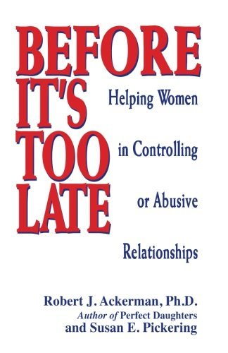 Robert J. Ackerman Before It's Too Late Helping Women In Controlling Or Abusive Relations